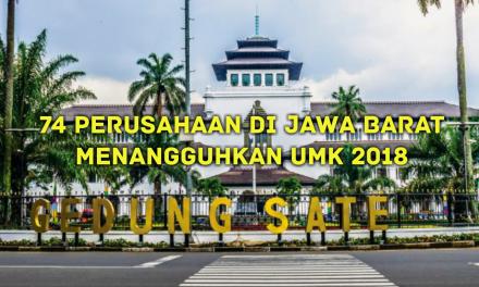 74 PERUSAHAAN DI JAWA BARAT MENANGGUHKAN UMK 2018