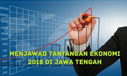 MENJAWAB TANTANGAN EKONOMI 2018 DI JAWA TENGAH