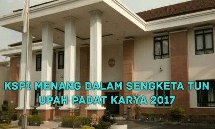 KSPI MENANG DALAM SENGKETA TUN UPAH PADAT KARYA 2017