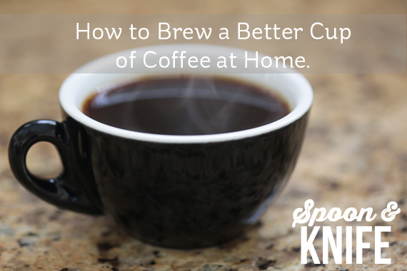 How to Brew a Better Cup of Coffee at Home