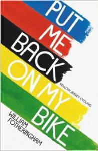 Put me back on my bike William Fotheringham
