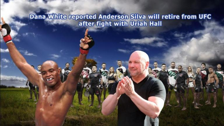 Dana White reported Anderson Silva will retire from UFC after fight with Uriah Hall