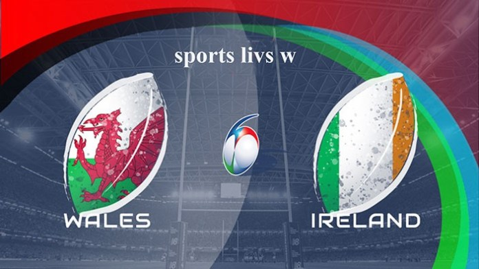 Wales vs Ireland Live, Rugby six nations Round 1, KicK-off Time, Tv cahnnel, Principality Stadium, Reddit Free TV Stream Online in HD