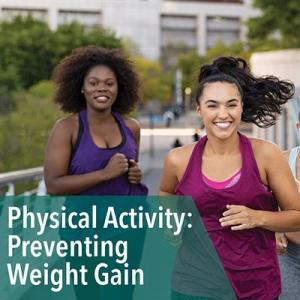 Physical Activity: A Key Lifestyle Behavior for Prevention of Weight Gain and Obesity