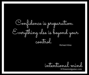 Confidence is preparation. Everything else is beyond your control