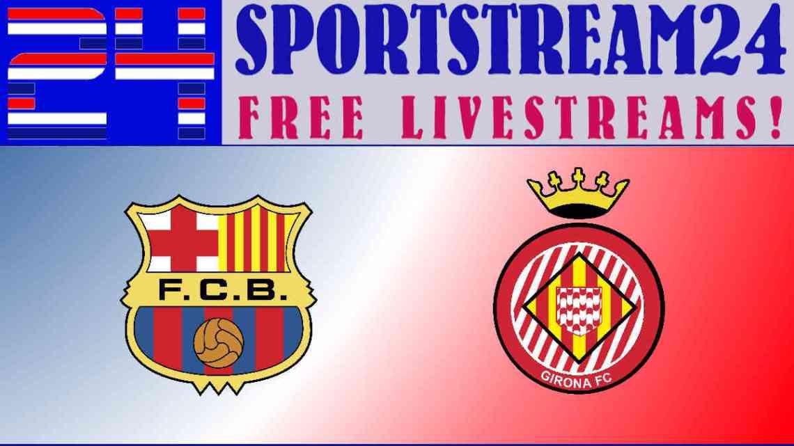 Live Stream FC Barcelona - FC Girona