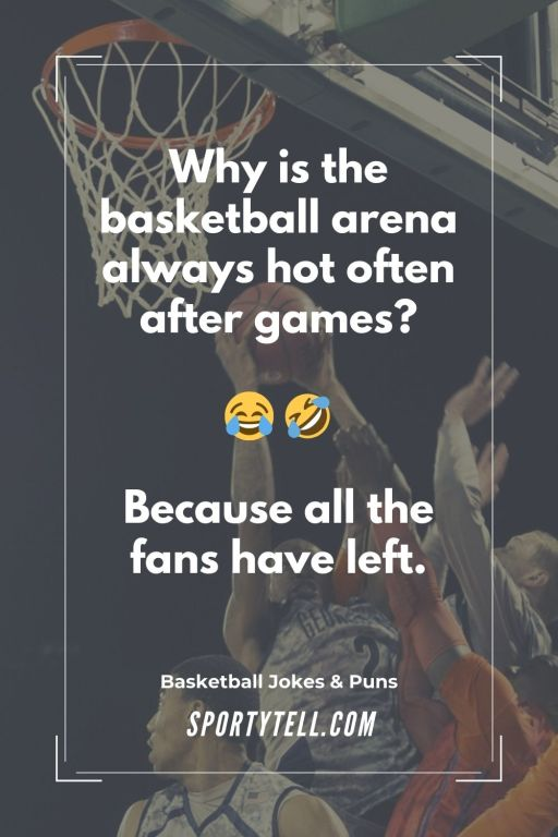 Why is the basketball arena always hot often after games? Because all the fans have left — Jokes About Basketball