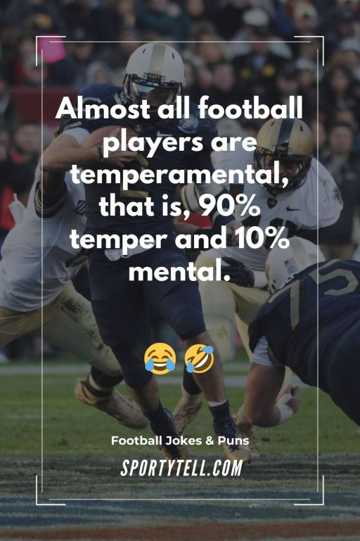 Almost all football players are temperamental – Witty Football Puns