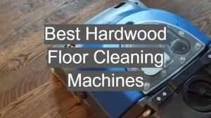 Top 5 Best Hardwood Floor Cleaning Machines [2019 Review