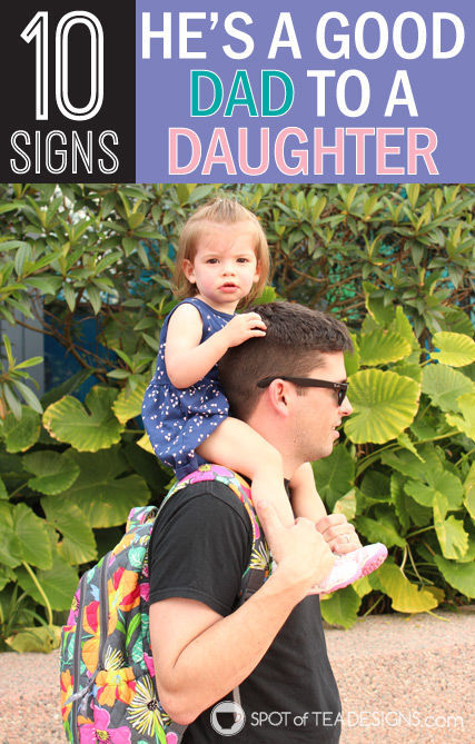 10 Signs He's A Good #Dad To A Daughter #parenting #fathersDay | spotofteadesigns.com