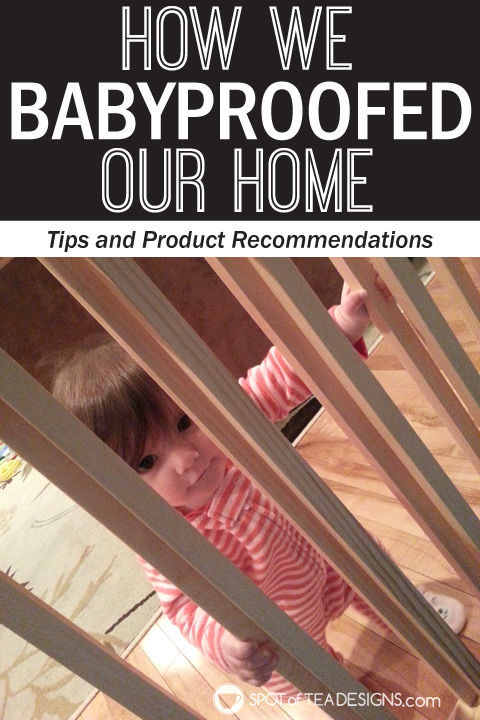 How we baby proofed our home. Tips and product recommendations | spotofteadesigns.com