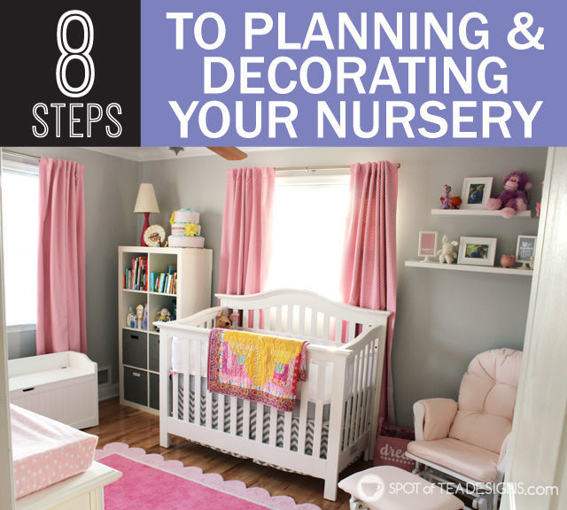 8 Steps to Planning and Decorating your #Nursery | spotofteadesigns.com
