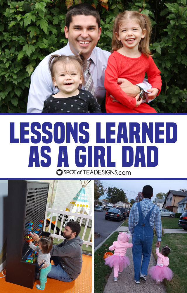 Lessons learned as a girl dad - things dad learns when raising daughters | spotofteadesigns.com