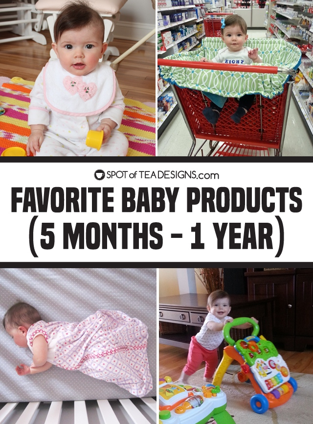 Favorite baby products - 5 months to one year | spotofteadesigns.com