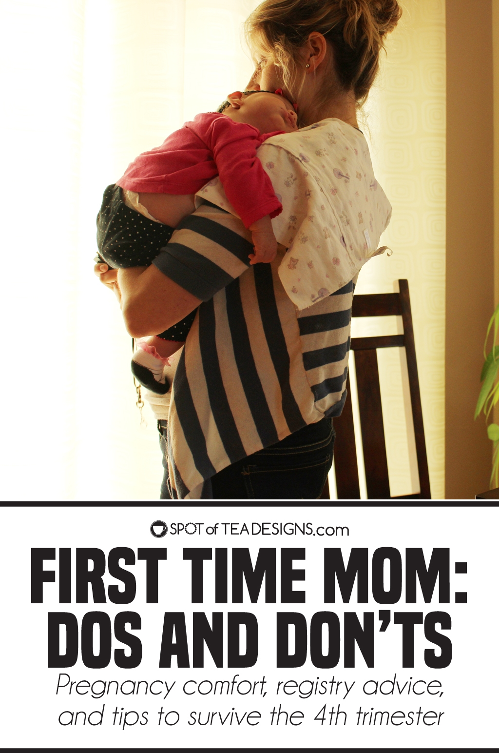 First time mom dos and donts - pregnancy comfort, registry advice and tips to survive the 4th trimester   spotofteadesigns.com