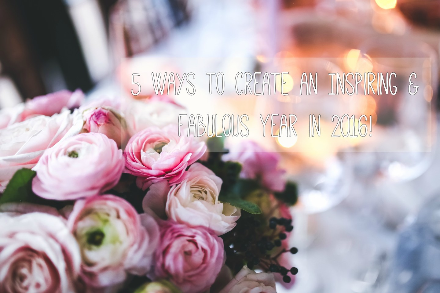 5 Ways to Create an Inspiring & Fabulous Year in 2016! (Guest Post)