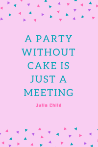 No party without cake - Julia child quote