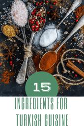 Ingredients for Turkish Cuisine - Exploring Turkish Cuisine