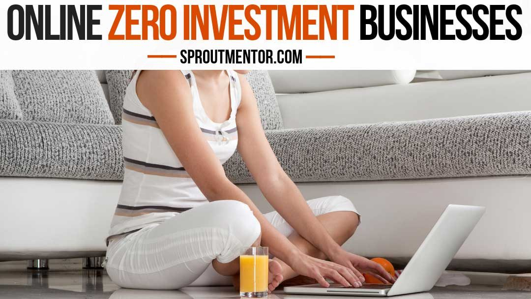 7 Easy Zero Investment Business Online For 2019