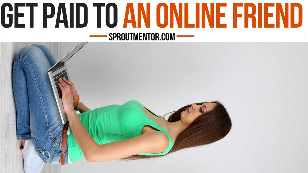 Get Paid To Be An Online Friend & Make $50+/Hour