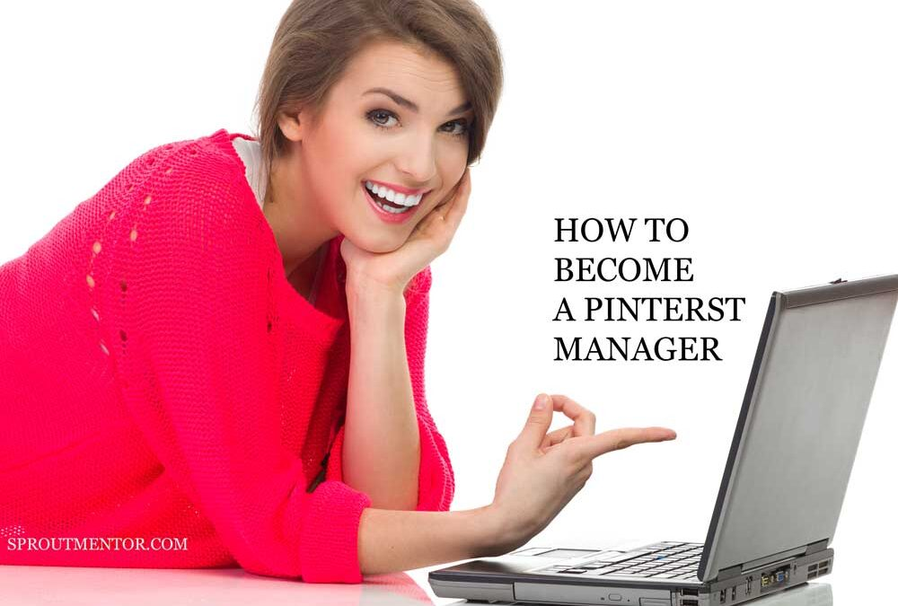 How To Become a Pinterest Manager In 30 Days Or Less [ A Definitive Guide For 2021 ]