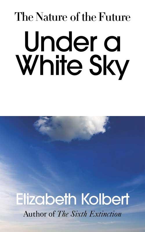 Barack-Obama's-Summer-Reading-List-2021--Under-a-White-Sky-By-Elizabeth-Kolbert