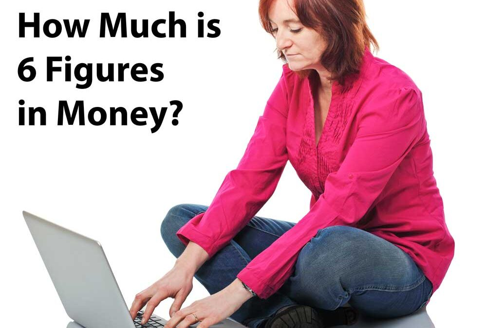 How Much is 6 Figures in Money? (And 7,8, and 9 Figures Explained)