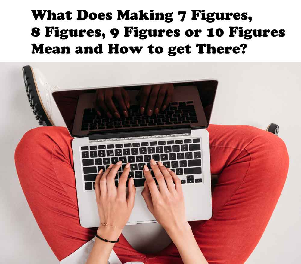 How-Much-is-6-Figures-in-Money--What-Does-Making-7-Figures,-8-Figures,-9-Figures-or-10-Figures-Mean-and-How-to-get-There