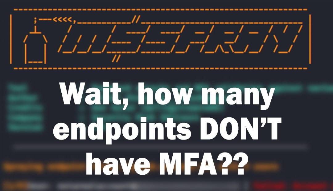 MSSpray: Wait, how many endpoints DON'T have MFA??