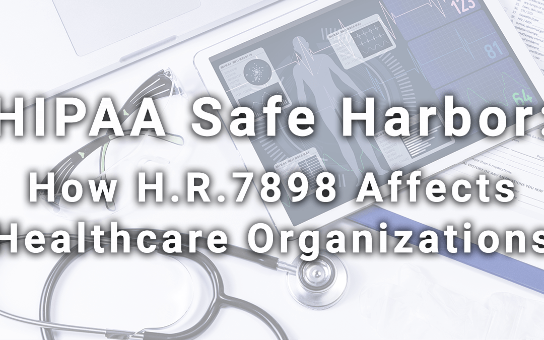HIPAA Safe Harbor: How H.R. 7898 Affects Healthcare Organizations