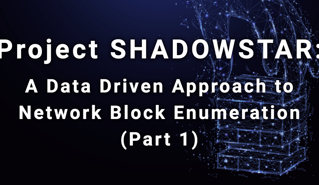 Project SHADOWSTAR: A Data Driven Approach to Network Block Enumeration (Part 1)