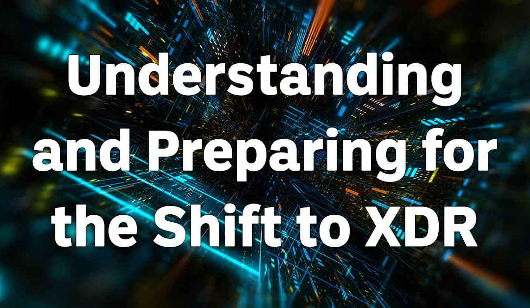 Understanding and Preparing for the Shift to XDR