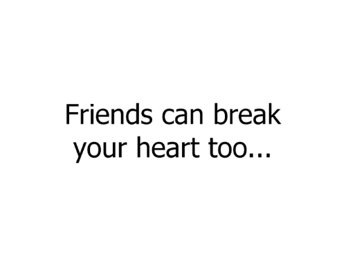 Friends Can Break Your Heart Too... sad quotes depression quotes for sad life