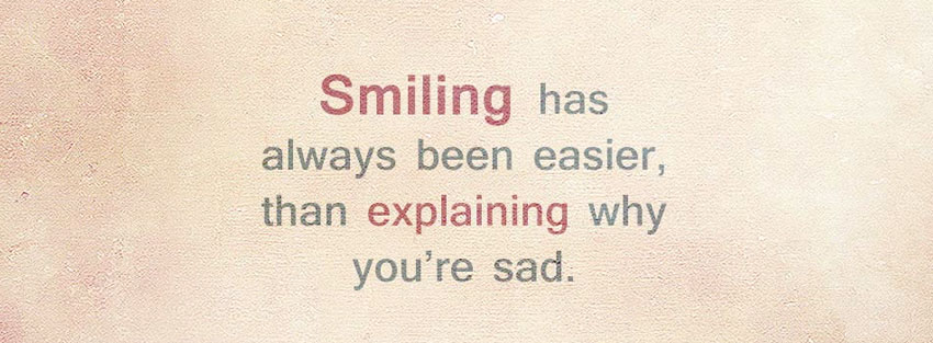 Smiling When Sad Facebook Profile Timeline Cover or use as Sad Dp For whatsapp : Smile quotes for facebook
