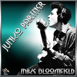 Mike Bloomfield – Junko Partner