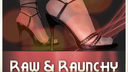 Raw & Raunchy