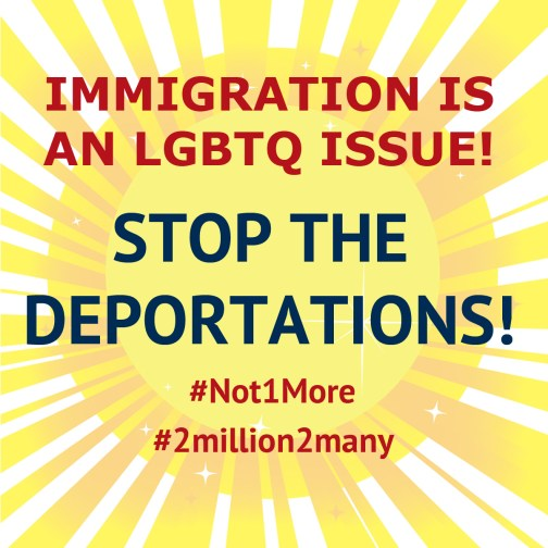 Immigrations is an LGBTQ Issue: Stop the Deportations