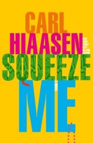 Squeeze Me: A Novel - Carl Hiaasen