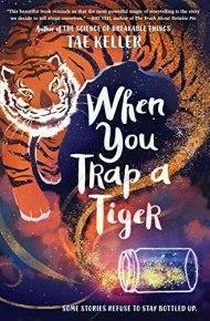 When You Trap A Tiger - Tae Keller