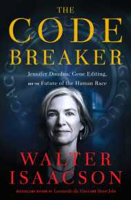The Code Breaker: Jennifer Doudna, Gene Editing, and the Future of the Human Race - Walter Isaacson