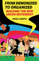 From Demonized to Organized: Building the New Union Movement – Nora Loreto