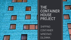 Shipping Container Windows Dilemma