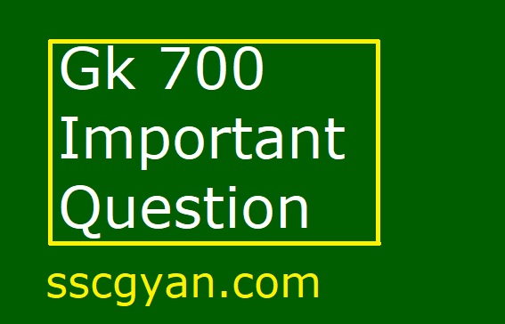 Gk 700 Important Question