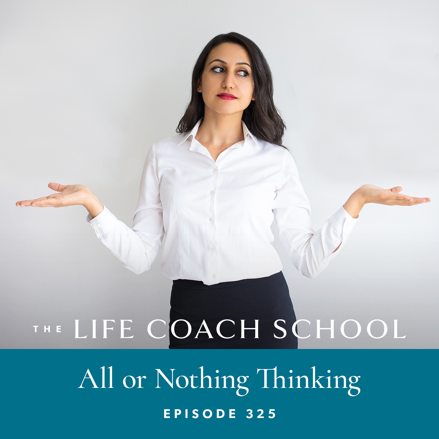 Ep 325 All Or Nothing Thinking The Life Coach School