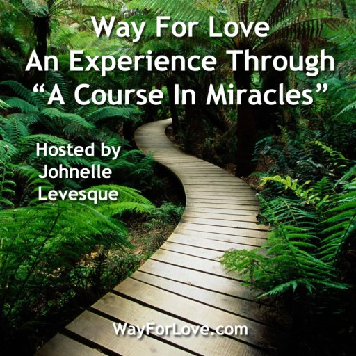 """Way For Love – An Experience Through """"A Course In Miracles"""""""