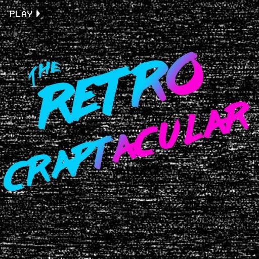 The Retro Craptacular