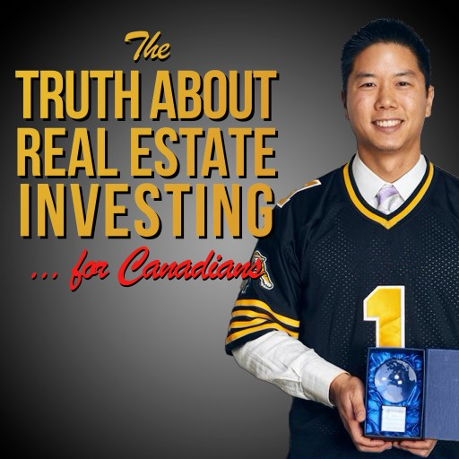 The Truth About Real Estate Investing… for Canadians