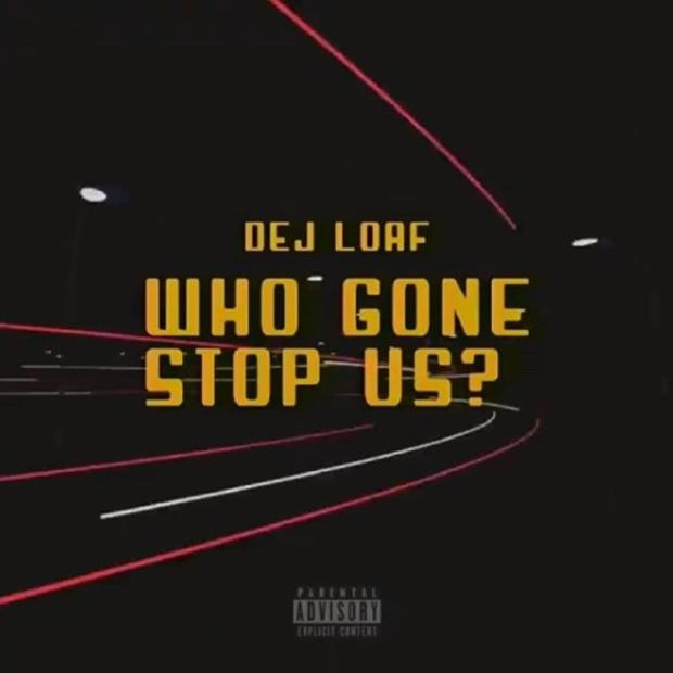 Download Mp3 DeJ Loaf – Who Gon Stop Us