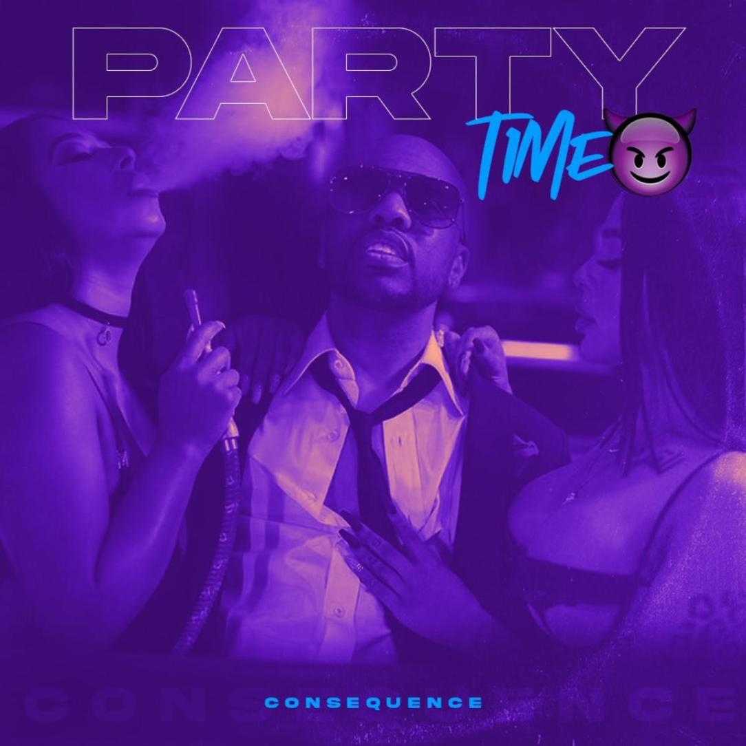 """Consequence - """"Party Time"""""""