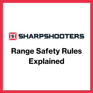 The SharpShooters Range Safety Rules Explained